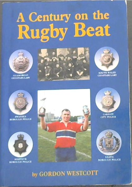 Image for A Centurty on the RUGBY BEAT / A History of 100 years of Police Rugby Football in the South Wales Constabulary area
