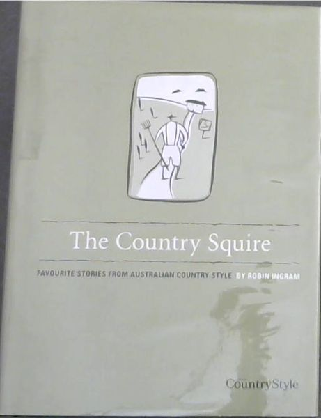 Image for The Country Squire - Favourite Stories From Australian Country Style
