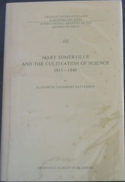 Image for Mary Somerville and the Cultivation of Science, 1815 ? 1840 (Archives International of the History of Ideas - 102 -   Archives internationales d'histoire des idees)