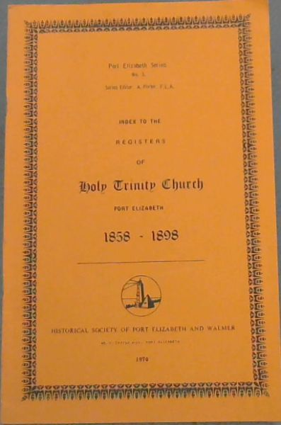 Image for Port Elizabeth Series No.3. - Index to the registers of Holy Trinity Church, Port Elizabeth 1858 - 1898