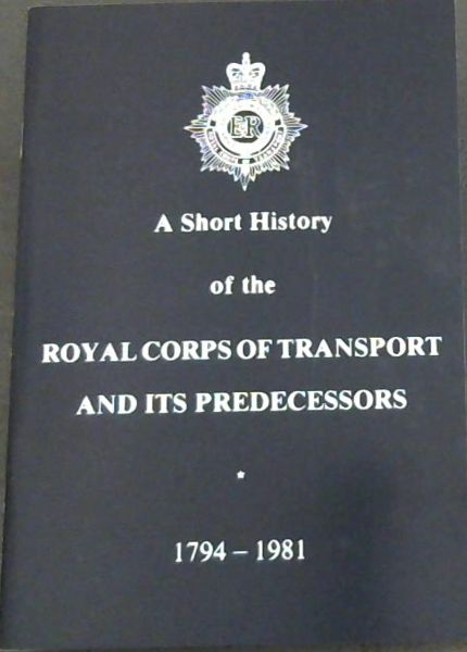 Image for A Short History of the Royal Corps Of Transport And its Predecessors 1794 - 1981