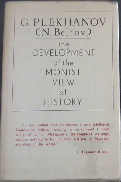 "Image for the Development of the Monist View of History - ""...you cannot hope to become a real, intelligent Communist without making a study - and I mean study - of all Plekhanov's philosophical writings, because nothing better has been written on Marxism anywhere in the world.""  V. Ulyanov (Lenin)"
