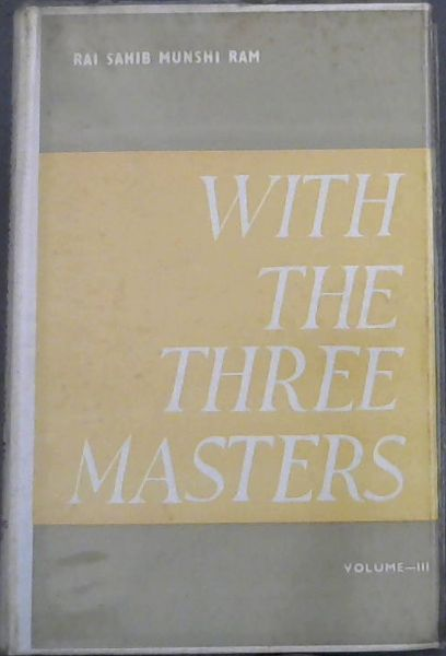 Image for WITH THE THREE MASTERS - Being Extracts from the Private Diary of Rai, Sahib, Munshi Ram M.A., P.C.S., Secretary to the Three Masters