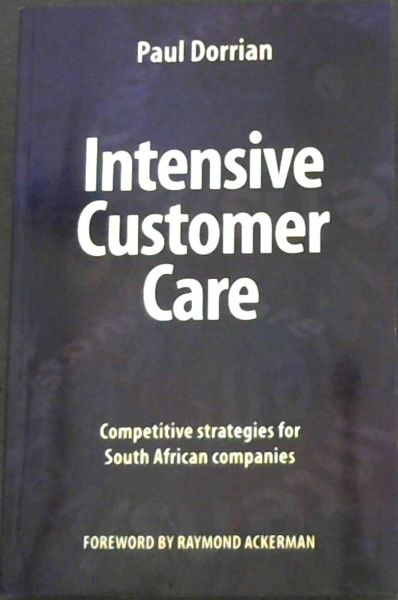 Image for Intensive Customer Care - Competitive strategies for South African companies - Forward by Ramond Ackerman