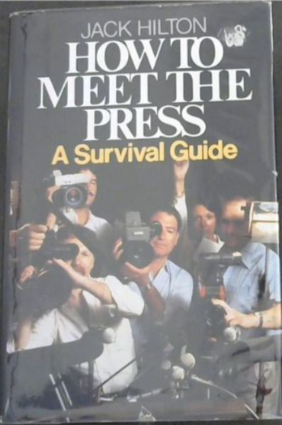 Image for How to meet the press: A survival guide