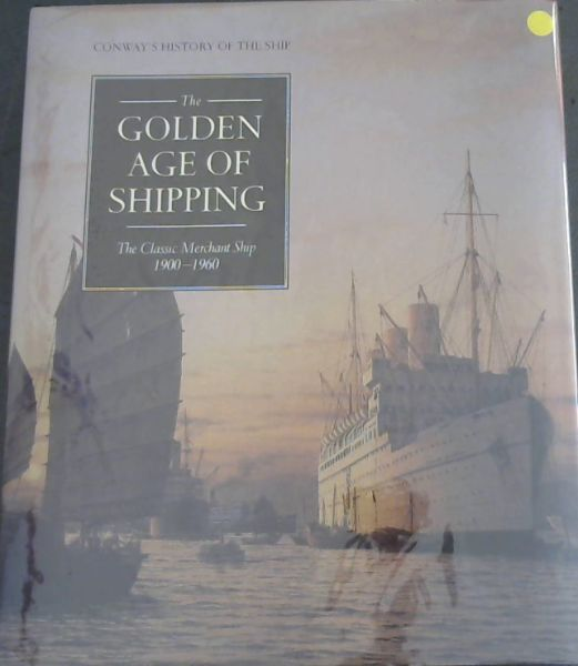 Image for The Golden Age of Shipping - The Classic Merchant Ship 1900 - 1960 (Conway's History of the Ship)