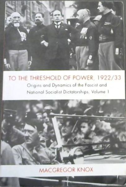 Image for To the Threshold of Power, 1922/1933 - Origins and Dynamics of the Fascist and National Socialist Dictatorships (Volume 1)