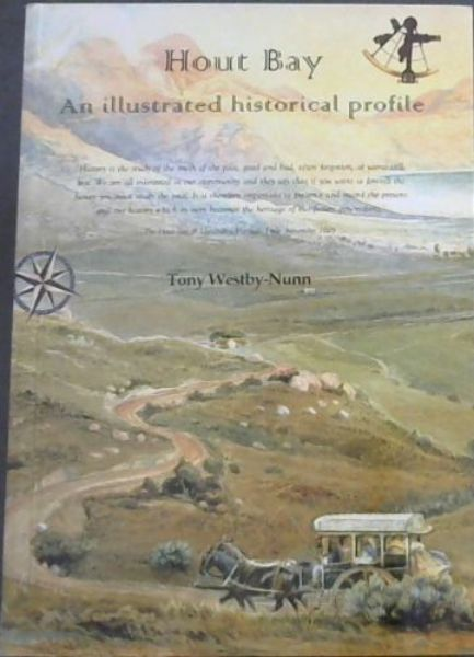 Image for Hout Bay: An Illustrated Historical Profile:  'History is the study of the truth of the past, good and bad, often forgotten, or worse still lost. We are all interested in our community and they say that if you want to foretell the future you must study the past. It is therefore important to preserve and record the present and our history which in turn becomes the heritage of our future generations'. The Hout Bay & Llandudno Heritage Trust November 2003