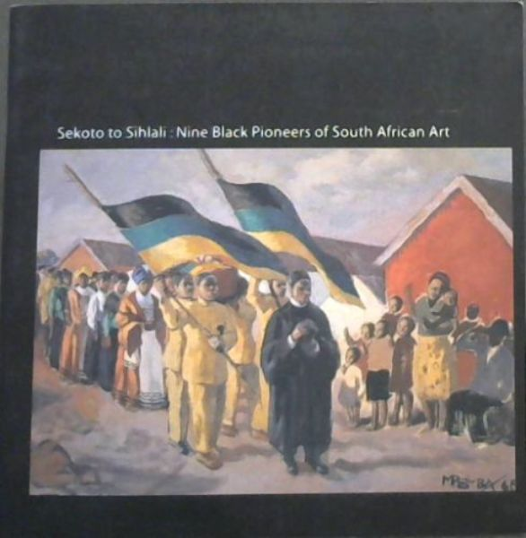 Image for Sekoto to Sihlali: Nine Black Pioneers of South African Art 15 February 2005 - 10 March 2005