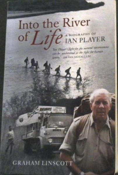 "Image for Into the River of Life: A Biography of Ian Player - ""Ian Player's fight for the natural environment can be understood as the fight for human sanity."" DR IAN MCCALLUM"