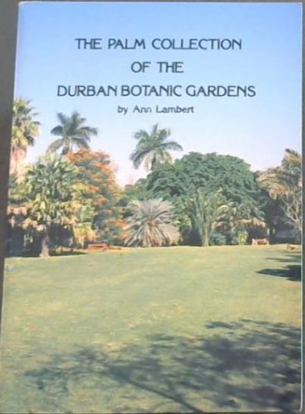 Image for The Palm Collection of the Durban Botanic Gardens: With notes on palm cultivation and identification
