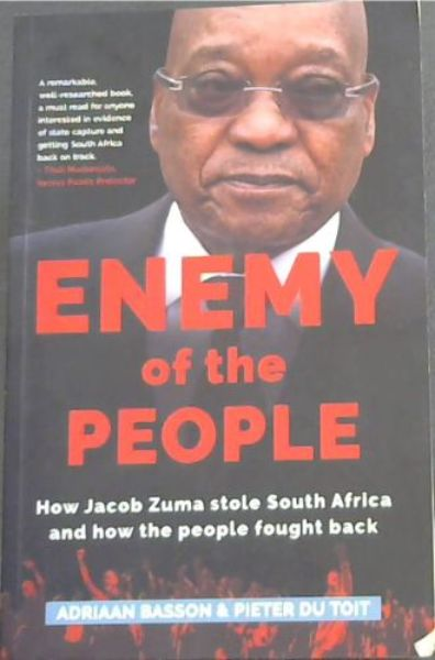 Image for Enemy of the People: How Jacob Zuma stole South Africa and how the people fought back - (A remarkable, well-researched book, a must read for anyone interested in evidence of state capture and getting South Africa back on track. -  Thuli Madonsela, Former Public Protector)