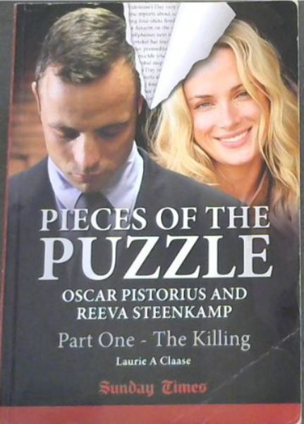 Image for PIECES OF THE PUZZLE - OSCAR PISTORIUS AND REEVA STEENKAMP Part One - The Killing (Sunday Times) 'Show me a hero and I will write you a tragedy.' - F. Scott Fritzgerald