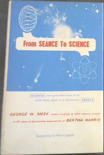Image for From SEANCE to SCIENCE- (Science now provides clues at to what takes place in a Spiritualist Seance)