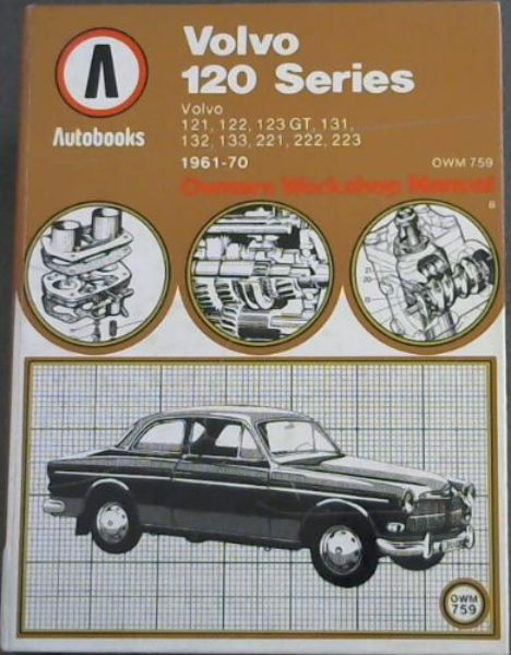 Image for OWNERS WORKSHOP MANUAL: Volvo 120 Series 1961 - 1970 Autobook - Associate Member, Guild of Motoring Writers and the Autobook Team of Technical Writers (Volvo 121 / 122/ 123 GT / 131 / 132 / 133 / 221 / 222 / 223 )