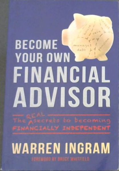 Image for BECOME YOUR OWN FINANCIAL ADVISOR - The REAL secrets to becoming FINANCIALLY INDEPENDENT