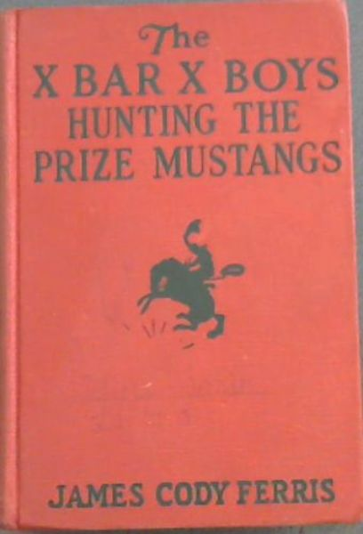 Image for The X Bar X Boys Hunting The Prize Mustangs  -  Author of the X Bar B Boys on the Ranch / The X Bar X Boys with the Secret Rangers, etc