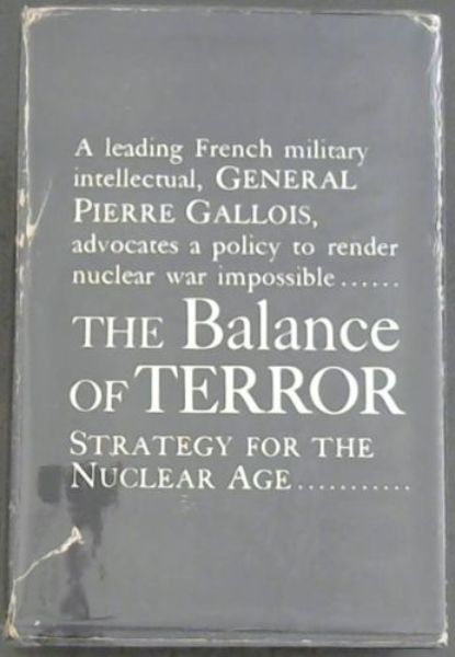 Image for THE BALANCE OF TERROR - Strategy for the Nuclear Age (A leading French Military intellectual, GENERAL PIERRE GALLOIS, advocates a policy to render nuclear war impossible....)
