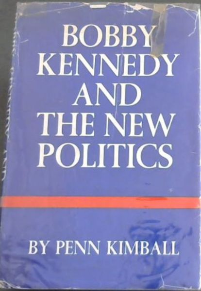Image for BOBBY KENNEDY AND THE NEW POLITICS