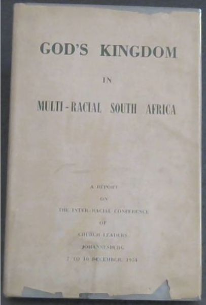 Image for GOD'S KINGDOM IN MULTI-RACIAL SOUTH AFRICA (A Report on the Inter-Racial Conference Of Church Leaders / Johannesburg 7 to 10 December, 1954