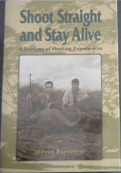 Image for Shoot Straight and Stay Alive: A Lifetime of Hunting Experiences