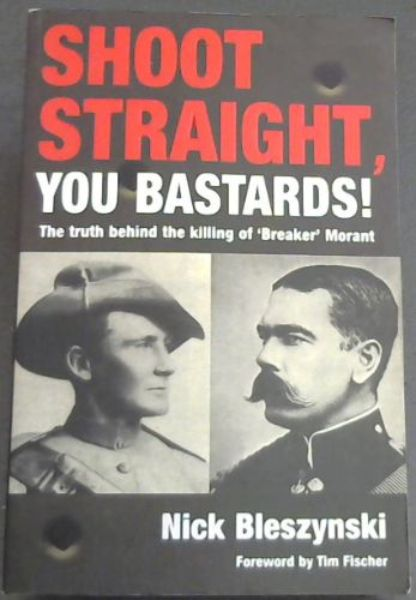 Image for Shoot Straight, You Bastards!: The Truth behind the Killing of Breaker Morant