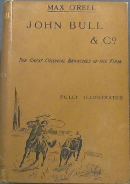 Image for JOHN BULL & CO. - The Great Colonial Branches of the Firm: Canada, Australia, New Zealand and South Africa (Fully Illustrated)