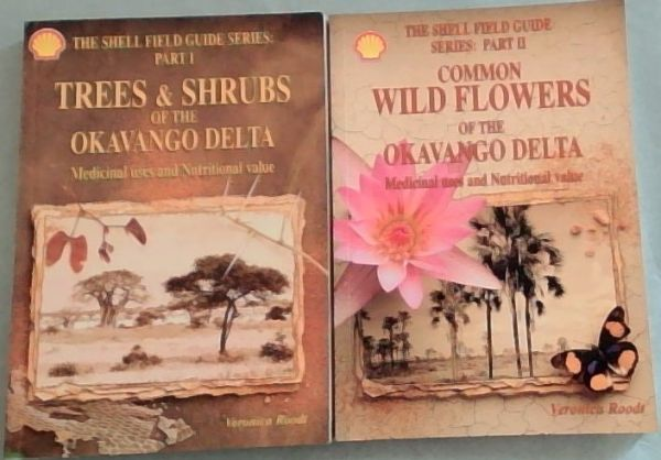 Image for Trees & Shrubs of the Okavango Delta: Medicinal Uses and Nutritional Value (Shell Field Guide Series, Part I)  &  Part 2 Common  Wild  Flowers  Of  The  Okavango  Delta