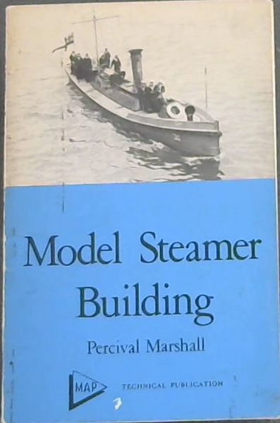Image for Model steamer building: A practical handbook on the design and construction of model steamer hulls, deck fittings, and other details (MAP technical publication)