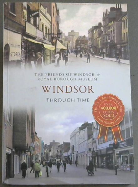 Image for The Fiends Of Windsor & Royal Borough Museum WINDSOR THROUGH TIME