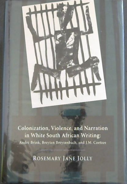 Image for Colonization, Violence and Narration in White South African Writing
