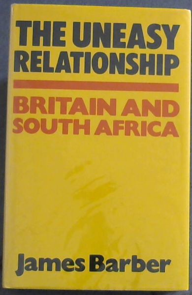 Image for The uneasy relationship: Britain and South Africa