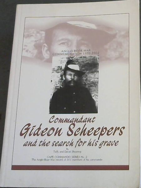 Image for Commandant Gideon Scheepers and the search for his grave - Anglo-Boer War Commemoration 1999 - 2002 (Cape commando series No.2 / The Ango-Boer War record of 351 members of his commando))