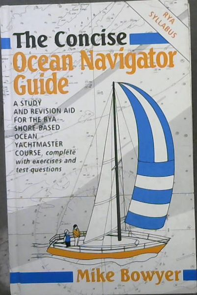 Image for The Concise Ocean Navigator Guide: A Study and Revision Aid for the Ray Shorebased Ocean Yachtmaster Course, Complete With Exercises and Test Questi (Concise Ocean Navigation Guide)
