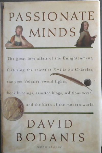 Image for Passionate Minds: The Great Love Affair of the Enlightenment, Featuring the Scientist Emilie du Chatelet, the Poet Voltaire, Sword Fights, Book Burnings, Assorted Kings, Seditious Verse, and the birth of the modern world