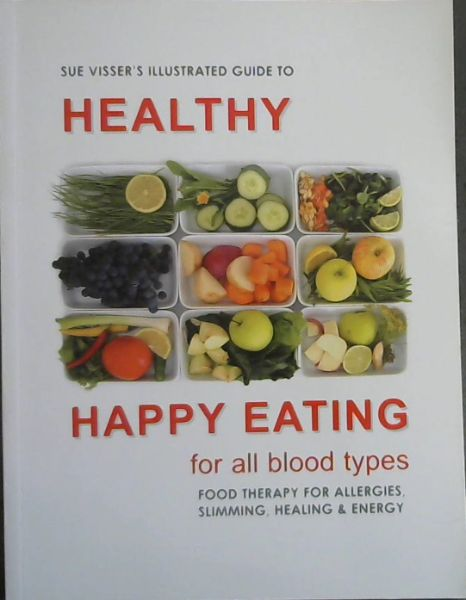 Image for SUE VISSER'S : Illustrated Guide to Healthy Happy Eating - For All Blood Types - Food Therapy for Allergies, Slimming, Healing & Energy
