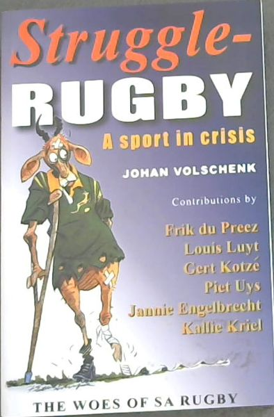 Image for Struggle-rugby: A Sport in Crisis - THE WOES OF SA RUGBY / Struggle- RUGBY 'n  Sport in Krisis - Die Ellende Van SA RUGBY