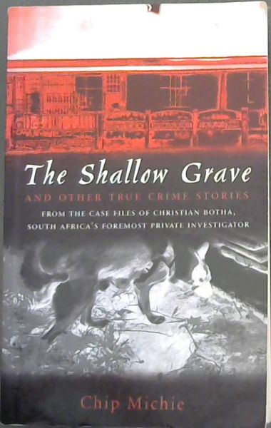 Image for The Shallow Grave and Other True Crime Stories from the Case Files of Christian Botha, South Africa's Foremost Private Investigator