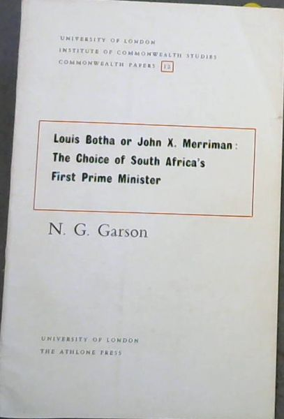 Image for Louis Botha or John X.Merriman: The Choice of South Africa's First Prime Minister (UNIVERSITY OF LONDON INSTITUTE OF COMMONWEALTH STUDIES COMMONWEALTH PAPERS 12