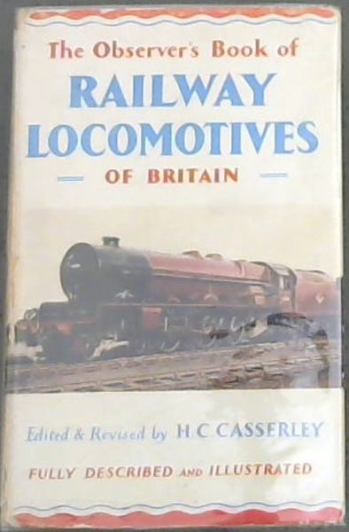 Image for THE OBSERVER'S BOOK OF RAILWAY LOCOMOTIVES OF BRITAIN -  Describing the steam locomotives of Britain, with 8 colour plates and over 200 photographs. Also including a list of diesel and electric locomotives in general use