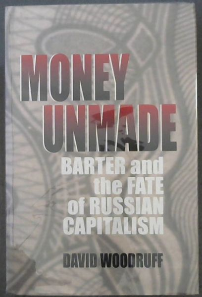 Image for MONEY UNMADE -Barter and the Fate of Russian Capitalism