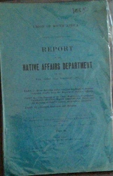 Image for UNION OF SOUTH AFRICA: REPORT OF THE NATIVE AFFAIRS DEPARTMENT  FOR THE Year ended 31st December, 1911 (U.G. 10 - '13)