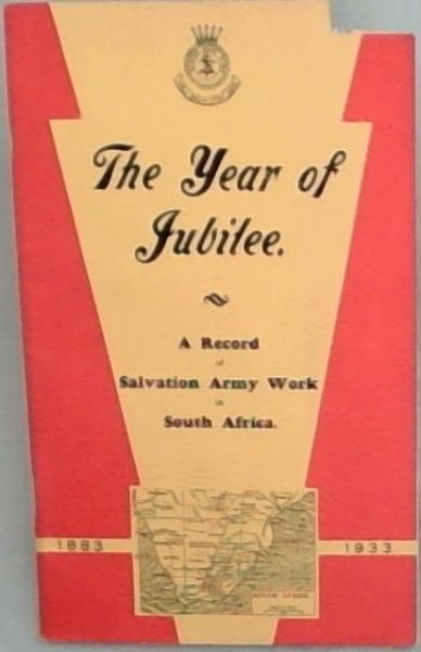 Image for The Year of Jubilee - A record of Salvation Army Work in South Africa 1883 - 1933