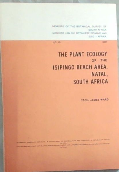 Image for The plant ecology of the Isipingo Beach Area, Natal, South Africa - no.45 (Botanical survey memoir / Botanical Survey of South Africa). With 59 Figures, Being a thesis submitted in partial fulfillment of the requirements for the degree of M.Sc. in the department of Botany, University of Natal