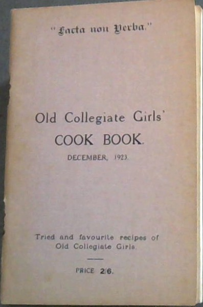 Image for Old Collegiate Girls' Cook Book, December, 1923: tried and favourite recipes of Old Collegiate Girls