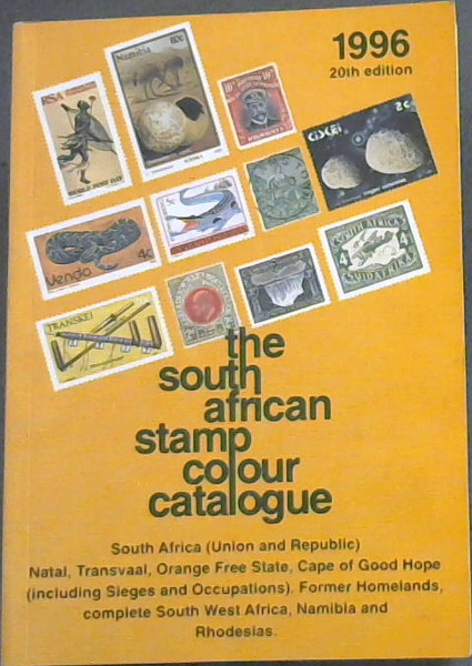 Image for The South African Stamp Colour Catalogue : South Africa(Union and Republic) Natal; Transvaal ; Orange Free State ; Cape of Good Hope(Including Sieges and Occupations). Former Homelands, Complete South West Africa, Namibia and Rhodesias.