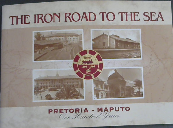Image for The Iron Road to the Sea: Pretoria - Maputo, One Hundred Years