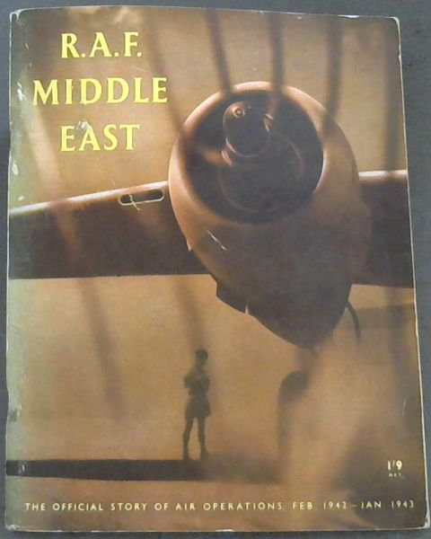 Image for R.A.F. Middle East : The Official Story of Air Operations in the Middle East, from February 1942 to January 1943