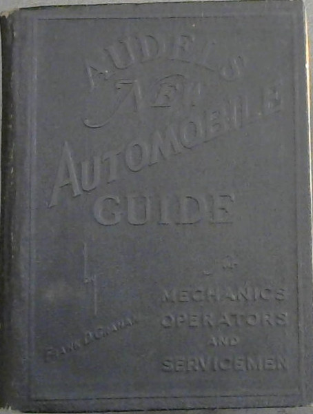 Audel's New Automobile Guide for Mechanics, Operators and Servicemen with Questions & Answers and Illustrations on the theory, construction and servicing of motor vehicles including diesels
