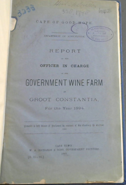 Image for Cape of Good Hope: Report of the Officer in Charge of the Government Wine Farm at Groot Constantia For the Year 1894 - Presented to both Houses to both Houses of Parliament by command of His Excellency the Governor 1895